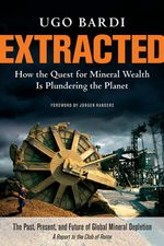 Extracted : How the Quest for Mineral Wealth Is Plundering the Planet - Ugo Bardi