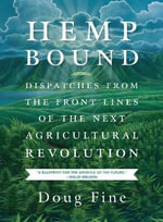 Hemp Bound : Dispatches from the Front Lines of the Next Agricultural Revolution - Doug Fine