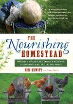 The Nourishing Homestead : One Back-to-the-Land Family's Plan for Cultivating Soil, Skills, and Spirit - Ben Hewitt