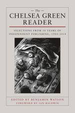 The Chelsea Green Reader : Selections from 30 Years of Independent Publishing, 1984-2014
