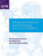 Advanced Anatomy and Physiology for ICD-10-CM/PCs : An Essential Resource for Diagnostic and Procedural Coding - American Medical Association