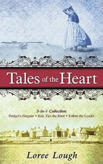 Tales of the Heart : 3-In-1 Collection; Bridget's Bargain/Kate Ties the Knot/Follow the Leader - Loree Lough
