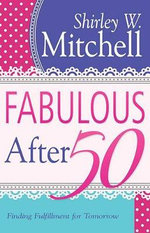 Fabulous After 50 : Finding Fulfillment for Tomorrow - Shirley Mitchell