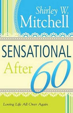 Sensational After 60 : Loving Life All Over Again - Shirley W Mitchell
