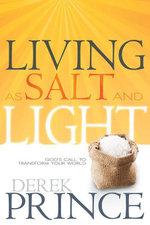 Living as Salt and Light : God's Call to Transform Your World - Derek Prince
