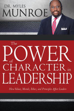 Power of Character in Leadership, The : How Values, Morals, Ethics, and Principles Affect Leaders - Myles Munroe