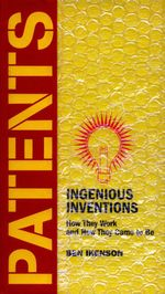 Patents : Ingenious Inventions How They Work and How They Came to Be - Ben Ikenson