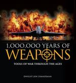 1,000,000 Years of Weapons - Dwight Zimmerman