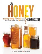 The Honey Connoisseur : Selecting, Tasting, and Pairing Honey, With a Guide to More Than 30 Varietals - Kim Flottum