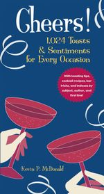 Cheers! : 1,024 Toasts & Sentiments for Every Occasion - Kevin P. McDonald