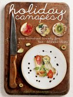 Holiday Canapes : 125 Fast and Delicious Treats! - Gregg R. Gillespie