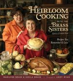 Heirloom Cooking With the Brass Sisters : Recipes You Remember and Love - Marilynn Brass