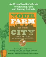 Your Farm in the City : An Urban-Dweller's Guide to Growing Food and Raising Animals -  The Gardeners of Seattle Tilth