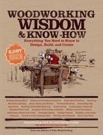 Woodworking Wisdom & Know-How : Everything You need to Design, Build and Create - Taunton Press