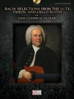J.S. Bach : Selections from the Lute, Violin, and Cello Suites - Easy Classical Guitar - Johann Sebastian Bach