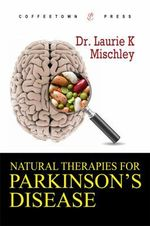 Natural Therapies for Parkinson's Disease : Simplified Tai Chi for Relaxation and Longevity - Laurie K. Mischley