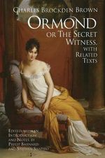 Ormond or the Secret Witness : With Related Texts - Charles Brockden Brown