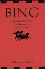 Bing : From Farmer's Son to Magistrate in Han China - Michael Loewe
