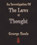 An Investigation Of The Laws Of Thought : On Which Are Founded the Mathematical Theories of ... - George Boole