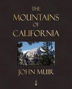 The Mountains Of California - John Muir