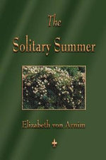 The Solitary Summer - Von Arnim Elizabeth Von Arnim