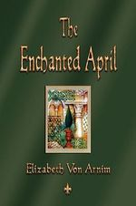The Enchanted April - Elizabeth Von Armin