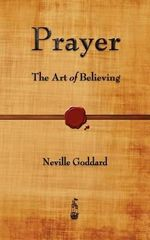 Prayer : The Art of Believing - Neville Goddard