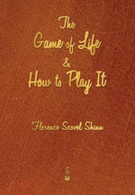 The Game of Life and How to Play It - Florence Scovel Shinn