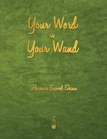Your Word Is Your Wand - Florence Scovel Shinn