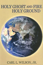 Holy Ghost and Fire - Holy Ground - Carl L Wilson, Jr