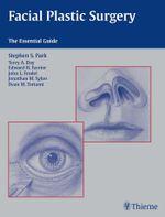 Facial Plastic Surgery : The Essential Guide - Stephen S. Park