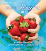The Self-compassion Diet : Guided Practices to Lose Weight with Loving-kindness - Jean Fain
