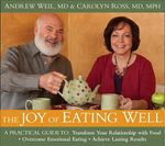 The Joy of Eating Well : A Practical Guide to Transform Your Relationship with Food, Overcome Emotional Eating, and Achieve Lasting Results - Andrew Weil