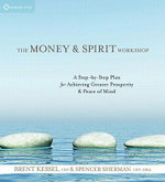 The Money and Spirit Workshop : A Step-by-Step Plan for Achieving Greater Prosperity and Peace of Mind - Brent Kessel