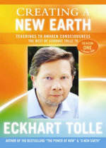 Creating a New Earth : Teachings to Awaken Consciousness: The Best of Eckhart Tolle TV - Season One - Eckhart Tolle
