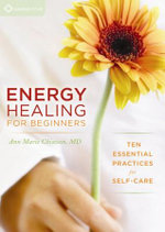 Energy Healing for Beginners : Seven Essentail Practices for Self-Care - Ann Marie Chiasson