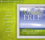 Already Free : Buddhism Meets Psychotherapy on the Path of Liberation - Bruce Tift