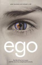 Ego : The Fall of the Twin Towers and the Rise of an Enlightened Humanity - Peter Baumann