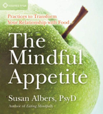 The Mindful Appetite : Practices to Transform Your Relationship with Food - Susan Albers