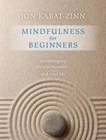 Mindfulness for Beginners : Reclaiming the Present Moment-and Your Life - Jon Kabat-Zinn