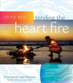 Tending the Heart Fire : Living in Flow with the Pulse of Life - Shiva Rea