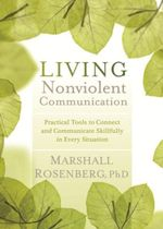 Living Nonviolent Communication : Practical Tools to Connect and Communicate Skillfully in Every Situation - Marshall B. Rosenberg