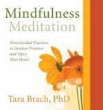 Mindfulness Meditation : Nine Guided Practices to Awaken Presence and Open Your Heart - Tara Brach