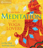 Meditation for Yoga Lovers : Let Your Body Teach Your Mind - Lorin Roche