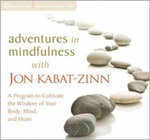 Adventures in Mindfulness : A Program to Cultivate the Wisdom of Your Body, Mind,and Heart - Jon Kabat-Zinn