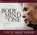 Body and Mind are One : A Training in Mindfulness - Thich Nhat Hanh