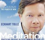 Meditation : Practicing Presence in Every Moment of Your Life - Eckhart Tolle