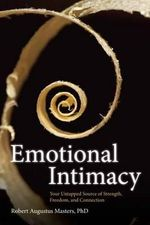 Emotional Intimacy : Your Untapped Source of Strength, Freedom, and Connection - Robert Augustus Masters