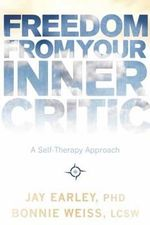 Freedom from Your Inner Critic : A Self-Therapy Approach - Jay Earley