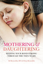 Mothering and Daughtering : Keeping Your Bond Strong Through the Teen Years - Eliza Reynolds